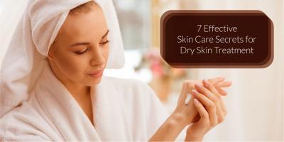 7 Effective Skin Care Secrets for Dry Skin Treatment